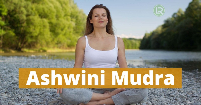 Ashwini Mudra Steps Benefits and Everything