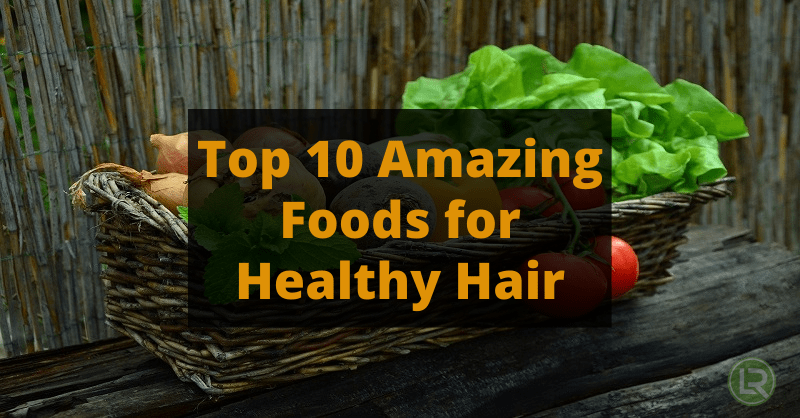 Eat This: Top 10 Foods for Your Hair Growth